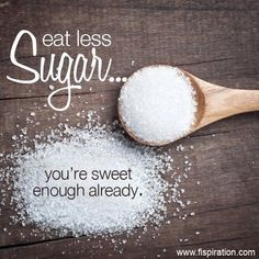eat less sugar, you're sweet enough already