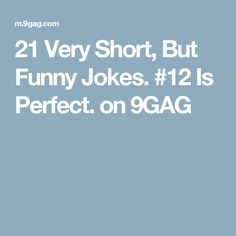 21 Very Short, But Funny Jokes. #12 Is Perfect. on 9GAG