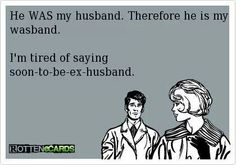 Ex Husband #ecard #quote For more quotes and jokes, check out my FB page: https://www.facebook.com/TheExEffect