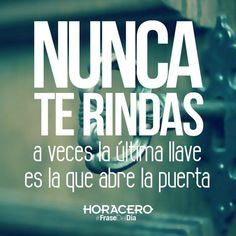 Never surrender. Sometimes the last key is the one that opens the door. The Words, More Than Words, Motivational Phrases, Inspirational Quotes, Quotes En Espanol, Spanish Quotes, Favorite Quotes, Quotations, Me Quotes