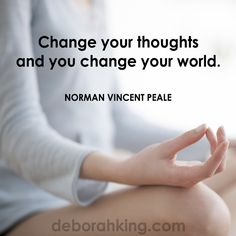 "Inspirational Quote: ""Change your thoughts and you change your world."" - Normal Vincent Peale.  Hugs, Deborah #EnergyHealing #Wisdom #Quote"
