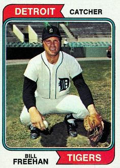 Bill Freehan 1974 Catcher - Detroit Tigers  Card Number: 162