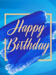 """Blue Paint Happy Birthday Card: If you know a classy man who is celebrating one more trip around the sun, use this beautiful, sophisticated birthday card to send your birthday wishes! The bold blue paint strokes, blue background, and gold accents make this card perfect for any birthday celebration. Say """"Happy Birthday"""" and show your favorite man that you care about him on his special day!"""