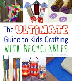 The Ultimate Guide to Kids Crafting With Recyclables - TONS of great ideas and you can link up your own projects too!