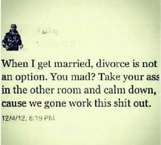 Divorce. -- heard it before and amazingly it WAS an option!