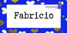 Conoce el significado del nombre Fabricio #NombresDeBebes #NombresParaBebes #nombresdebebe - http://www.tumaternidad.com/nombres-de-nino/fabricio/