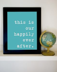 Dont remember where I originally saw this but I really want this etsy print from EeeBee (this is our happily ever after)