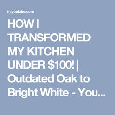 HOW I TRANSFORMED MY KITCHEN UNDER $100! | Outdated Oak to Bright White - YouTube