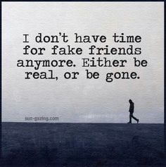 I don't have time for fake friends