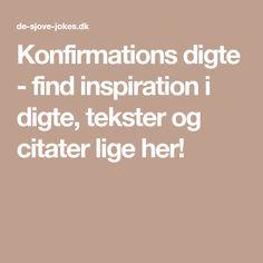 Konfirmations digte - find inspiration i digte, tekster og citater lige her! Heart Bracelet, Heart Of Gold, Creative Business, Party, Singing, Wisdom, Words, Quotes, Inspiration