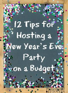 12 Tips for Hosting a New Year's Eve Party on a Budget. Frugal ideas to help you save money on your New Year's Eve Party and still have a fun celebration.
