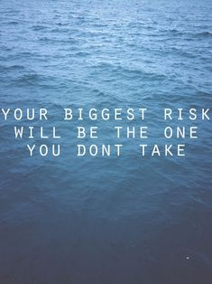Your biggest risk will be the one you don't take