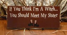 If You Think I'm A Witch You Should Meet My Sister Funny Painted Wood Sign