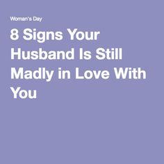 8 Signs Your Husband Is Still Madly in Love With You