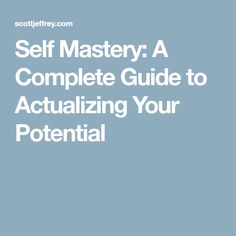 Self Mastery: A Complete Guide to Actualizing Your Potential