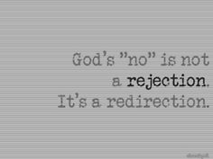 "God's ""no"" is not a rejection. It's a redirection."