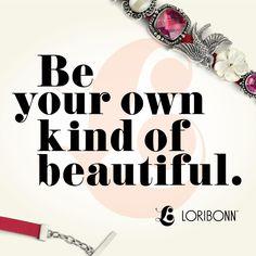 Be your own kind of beautiful. - Lori Bonn Design