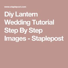 Diy Lantern Wedding Tutorial Step By Step Images - Staplepost