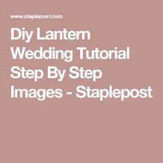 Diy Lantern Wedding Tutorial Step By Step Images - Staplepost