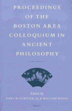 Proceedings of the Boston Area Colloquium in Ancient Philosophy : Volume XXVIII, 2012 / Edited by Gary M. Gurtler, S.J. & William ...