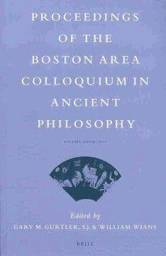 Proceedings of the Boston Area Colloquium in Ancient Philosophy : Volume XXVIII, 2012 / Edited by Gary M. Gurtler, S.J. & William ...
