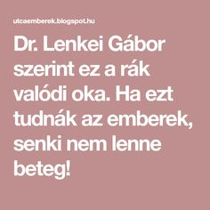 Dr. Lenkei Gábor szerint ez a rák valódi oka. Ha ezt tudnák az emberek, senki nem lenne beteg! Okra, Home Remedies, Thoughts, Health, How To Make, Technology, Tech, Gumbo, Health Care