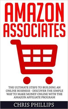 Amazon.com: Amazon Associates: The Ultimate Steps To Building An Online Business - Discover The Simple Way To Make Money Online With The Amazon Affiliate Program ... Amazon Associates, Affiliate Marketing) eBook: Chris Phillips: Kindle Store
