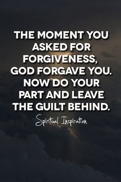 I John 1:9 If we confess our sins, he is faithful and just to forgive us our sins and to cleanse us from all unrighteousness.