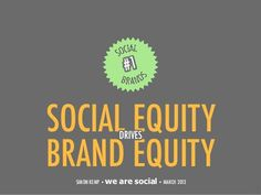 exploring new #marketing    #Social #Brands: Social Equity Drives Brand Equity by We Are Social Singapore,