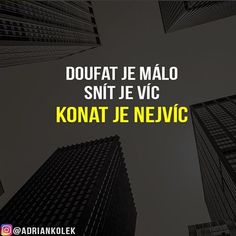 Doufat je málo snít je víc KONAT JE NEJVÍC. Souhlasíte? #motivace #uspech #adriankolek #business244 #czech #slovak #czechgirl #czechboy #sitovymarketing #business #success #motivation #lifequotes Quotations, Wattpad, Facts, Motivation, Quotes, Inspiration, Fitness, Biblical Inspiration, Qoutes