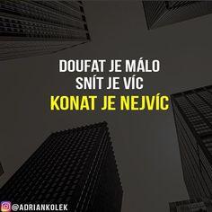 Doufat je málo snít je víc KONAT JE NEJVÍC. 😉 Souhlasíte? #motivace #uspech #adriankolek #business244 #czech #slovak #czechgirl #czechboy #sitovymarketing #business #success #motivation #lifequotes Quotations, Facts, Motivation, Quotes, Inspiration, Wattpad, Fitness, Biblical Inspiration, Quote