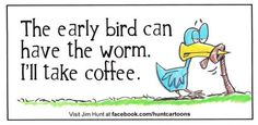 Keep your worms!I mean, who in their right mind wants worms. :D I'm a coffee chick. Coffee Talk, Coffee Is Life, I Love Coffee, Coffee Break, Morning Coffee, Coffee Coffee, Coffee Lovers, Coffee Shop, Coffee Cups