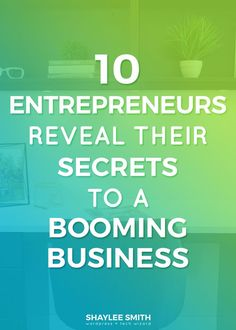 We hear so much different information about what we need to do to become successful business owners, but what actually works? Many people are curious how established entrepreneurs made it big so I did the dirty work and asked 10 business owners their best secrets for getting your business off the ground, finding clients, and turning your passion into a profitable business.