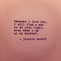 Because I love you I will always be your light!!