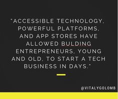 """""""Accessible technology, powerful platforms, and app stores have allowed building entrepreneurs, young and old, to start a tech business in days"""". - @Vitaly Golomb // #startups #quotes"""