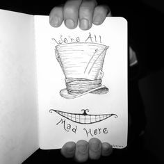 we are all mad here. By: Alice in Wonderland