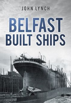 The History Press | Belfast Built Ships