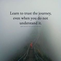 Learn to trust the journey..