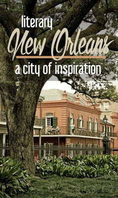 Literary New Orleans: A City of Inspiration | New Orleans authors | New Orleans culture | New Orleans cultural tours and activities | what to do in New Orleans | Garden district sights | what to see in the French Quarter | Books about New Orleans | Books about Louisiana | Anne Rice | Louisiana travel tips | New Orleans travel tips
