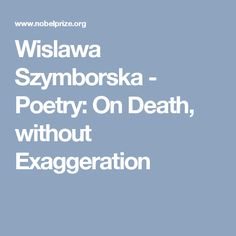 Wislawa Szymborska - Poetry: On Death, without Exaggeration