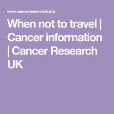 When not to travel | Cancer information | Cancer Research UK