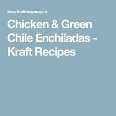 Chicken & Green Chile Enchiladas - Kraft Recipes