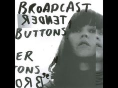Broadcast - Tender Buttons - YouTube