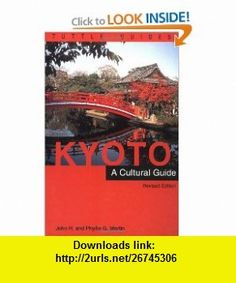 Kyoto A Cultural Guide (Tuttle Guides) (0676251833416) John H. Martin, Phyllis G. Martin , ISBN-10: 0804833419  , ISBN-13: 978-0804833417 ,  , tutorials , pdf , ebook , torrent , downloads , rapidshare , filesonic , hotfile , megaupload , fileserve