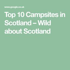 Top 10 Campsites in Scotland – Wild about Scotland