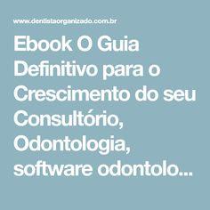Ebook O Guia Definitivo para o Crescimento do seu Consultório, Odontologia, software odontologico, dentista organizado, sistema para dentista