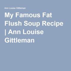 My Famous Fat Flush Soup Recipe | Ann Louise Gittleman