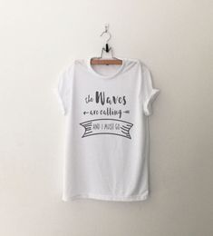 The waves are calling and I must go tshirt sweatshirt jumper cool fashion girls sizing women sweater graphic tee funny cute teens tumblr hipster clothing beach summer vacation tops
