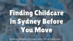 Are you moving to Sydney with young children? Tips and advice from an expat mum on how to find childcare in Sydney before you move.