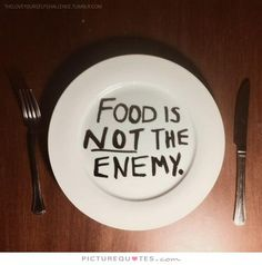 food is not the enemy. Picture Quotes.